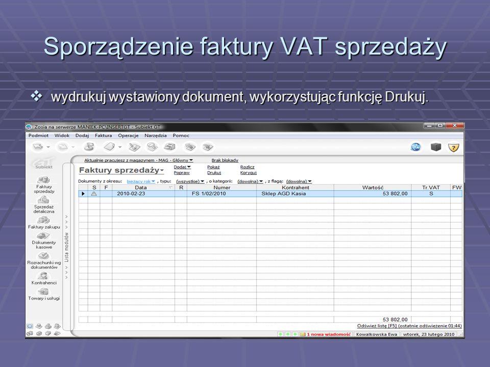 Sporządzenie faktury VAT sprzedaży wydrukuj wystawiony dokument, wykorzystując funkcję Drukuj. wydrukuj wystawiony dokument, wykorzystując funkcję Dru