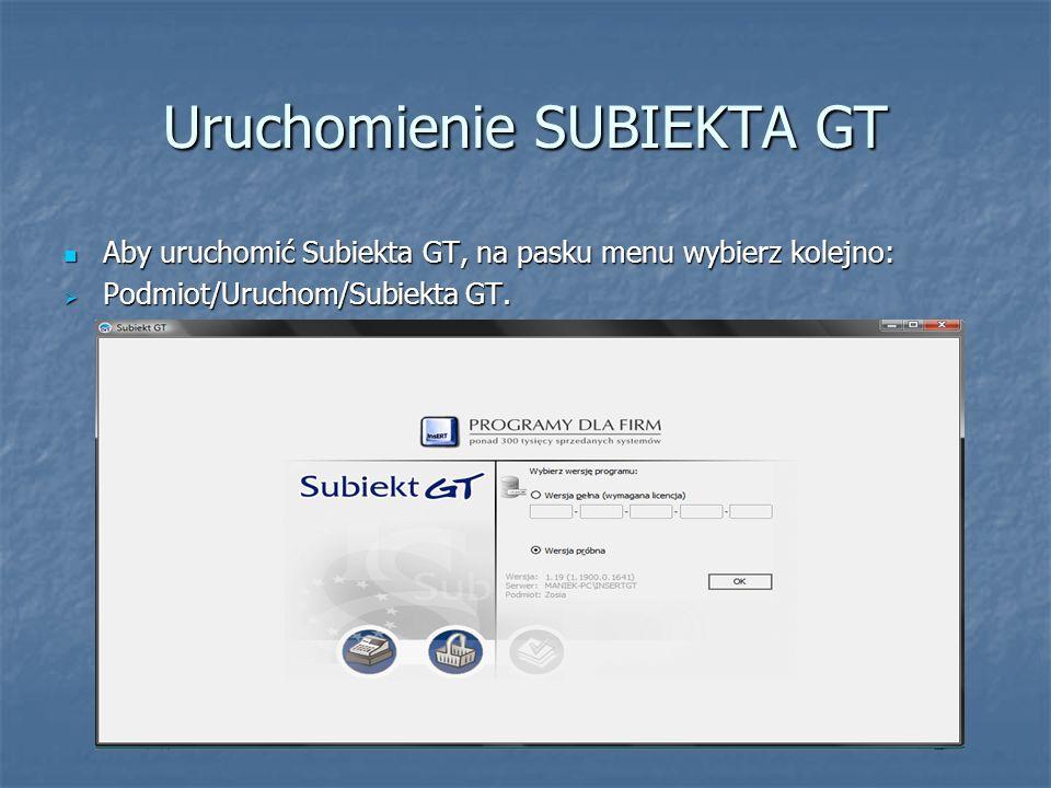 Aby uruchomić Subiekta GT, na pasku menu wybierz kolejno: Aby uruchomić Subiekta GT, na pasku menu wybierz kolejno: Podmiot/Uruchom/Subiekta GT. Podmi