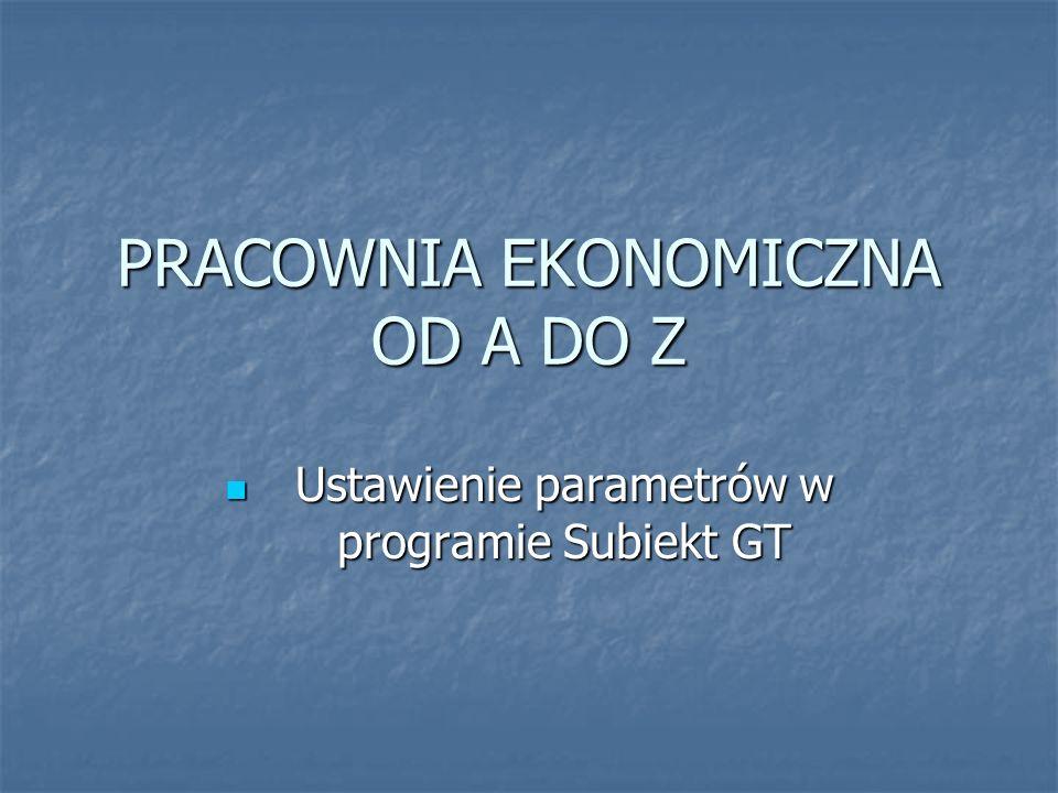 PRACOWNIA EKONOMICZNA OD A DO Z Ustawienie parametrów w programie Subiekt GT Ustawienie parametrów w programie Subiekt GT