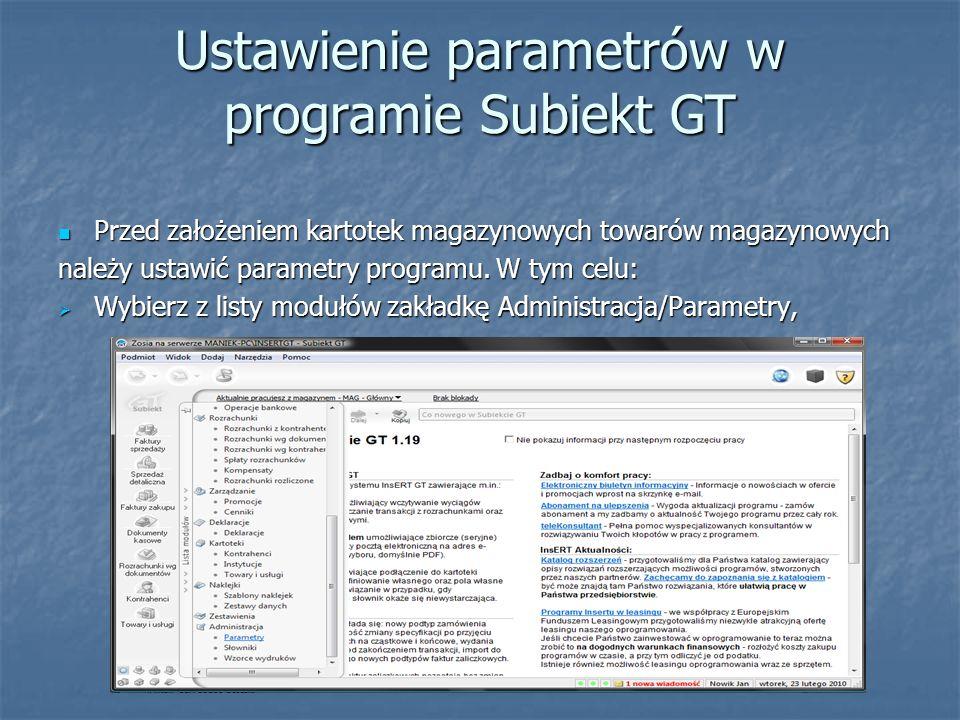 Ustawienie parametrów w programie Subiekt GT Przed założeniem kartotek magazynowych towarów magazynowych Przed założeniem kartotek magazynowych towaró