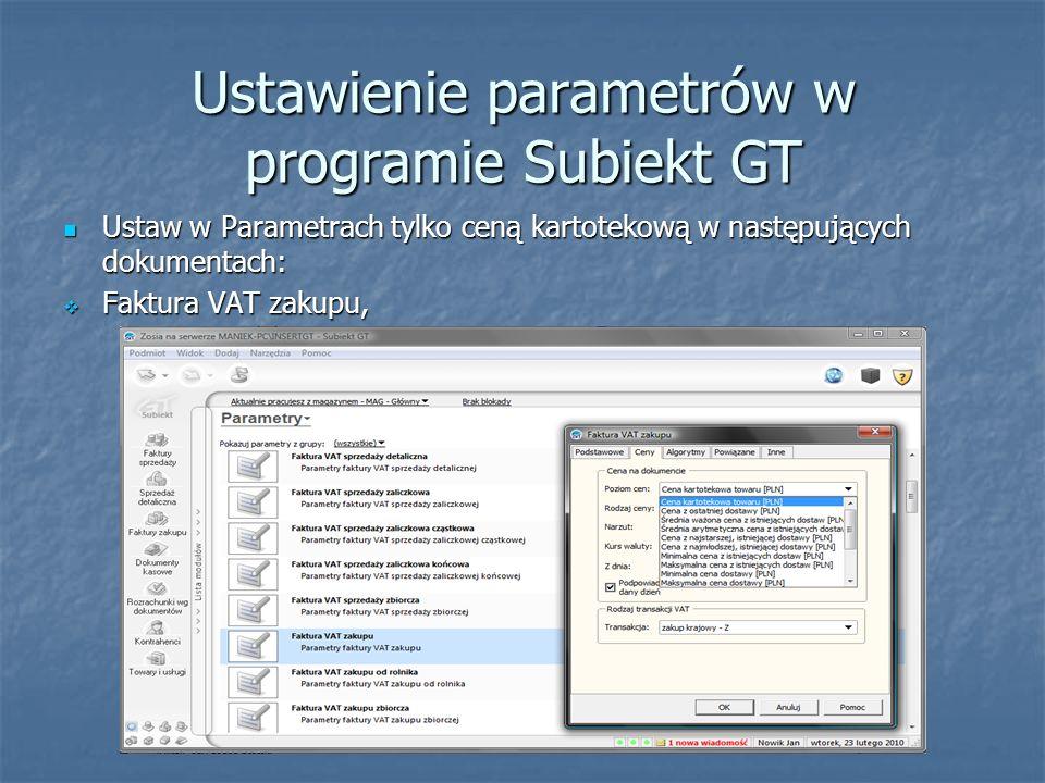 Ustawienie parametrów w programie Subiekt GT Ustaw w Parametrach tylko ceną kartotekową w następujących dokumentach: Ustaw w Parametrach tylko ceną ka
