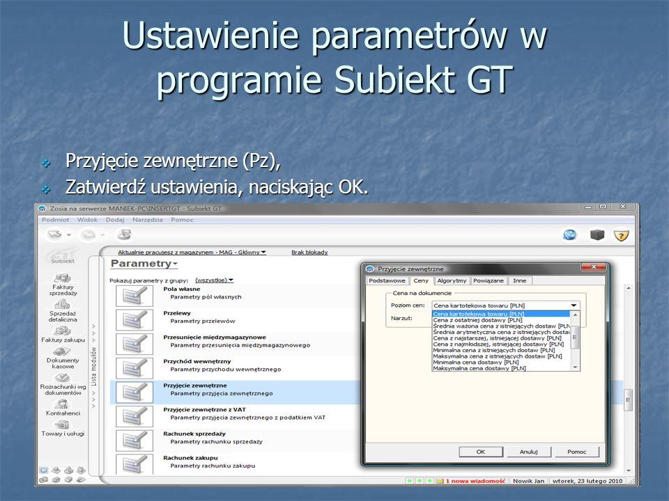 Ustawienie parametrów w programie Subiekt GT Przyjęcie zewnętrzne (Pz), Przyjęcie zewnętrzne (Pz), Zatwierdź ustawienia, naciskając OK. Zatwierdź usta