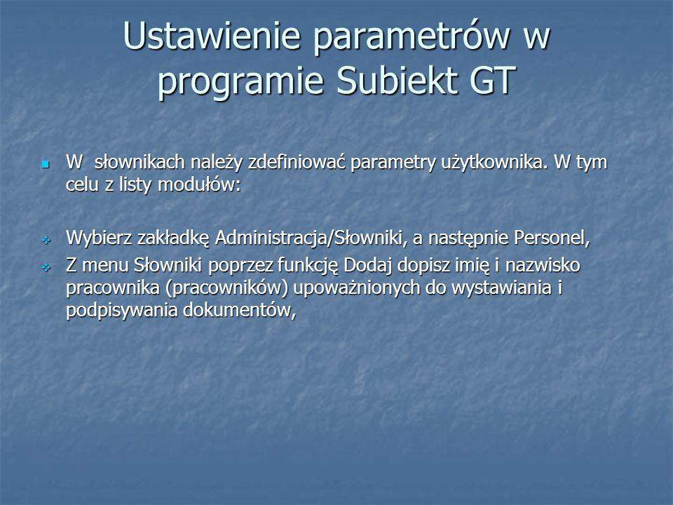 Ustawienie parametrów w programie Subiekt GT W słownikach należy zdefiniować parametry użytkownika. W tym celu z listy modułów: W słownikach należy zd