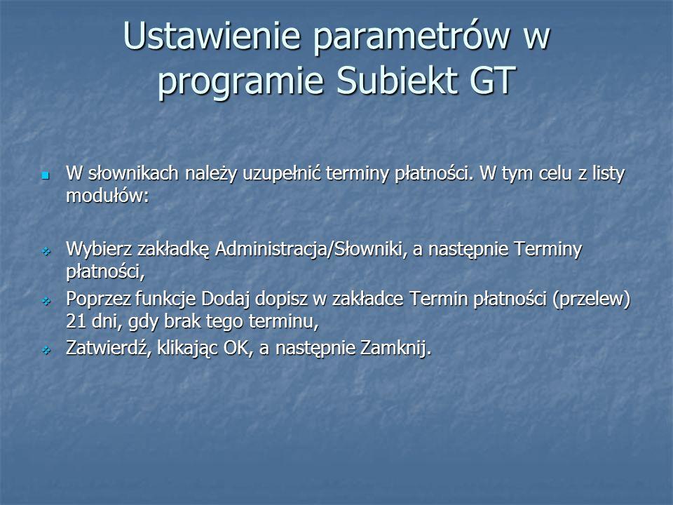Ustawienie parametrów w programie Subiekt GT W słownikach należy uzupełnić terminy płatności. W tym celu z listy modułów: W słownikach należy uzupełni