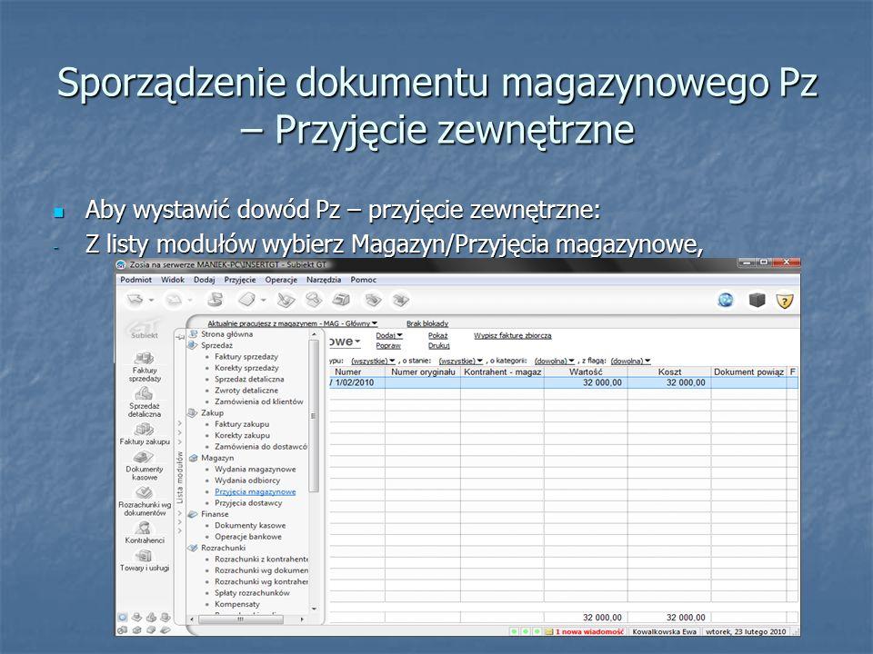 Sporządzenie dokumentu magazynowego Pz – Przyjęcie zewnętrzne - Wybierz Dodaj/Dodaj przyjęcie zewnętrzne, - Wykorzystując kalendarz, wpisz datę wystawienia dokumentu,