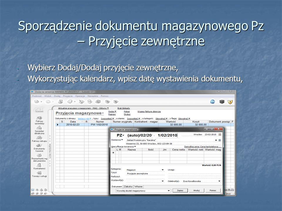 Sporządzenie dokumentu magazynowego Pz – Przyjęcie zewnętrzne - Wybierz nazwę kontrahenta z Listy kontrahentów, wybór zaakceptuj, klikając Ok,