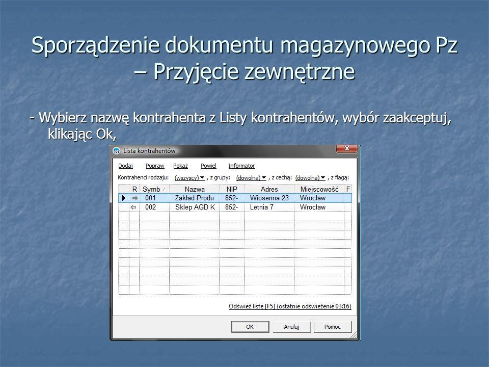 Sporządzenie dokumentu magazynowego Pz – Przyjęcie zewnętrzne - Wybierz towar korzystając ze Specyfikacji towarowej/Lista towarów i usług, - Podświetl wybrany towar i kliknij Wybierz,