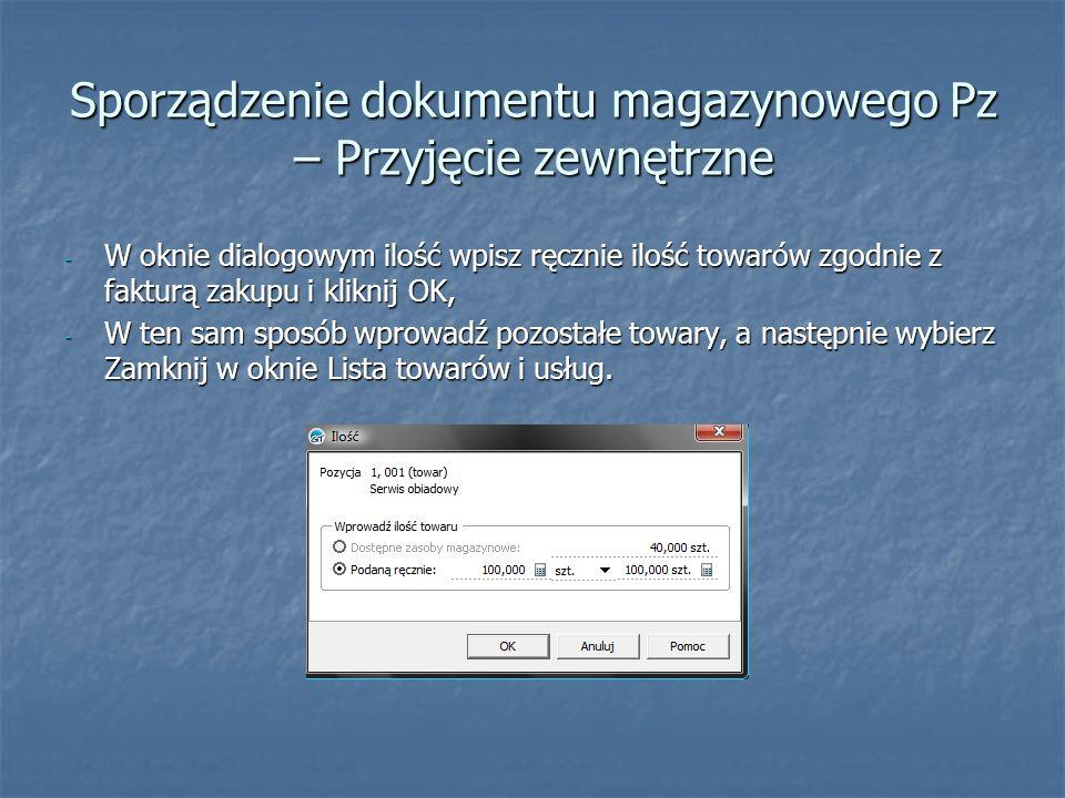 Sporządzenie dokumentu magazynowego Pz – Przyjęcie zewnętrzne - Wybierz opcję Wywołaj skutek magazynowy, - Sprawdź poprawność wystawionego dokumentu Pz i zatwierdź wystawiony dowód, klikając Zapisz,