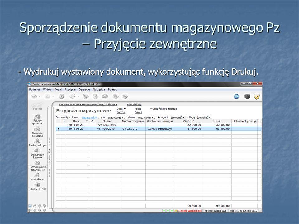 Sporządzenie dokumentu magazynowego Pz – Przyjęcie zewnętrzne - Wydrukuj wystawiony dokument, wykorzystując funkcję Drukuj.