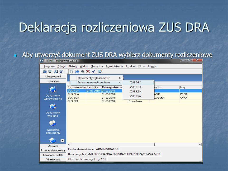 Deklaracja rozliczeniowa ZUS DRA Aby utworzyć dokument ZUS DRA wybierz dokumenty rozliczeniowe Aby utworzyć dokument ZUS DRA wybierz dokumenty rozlicz