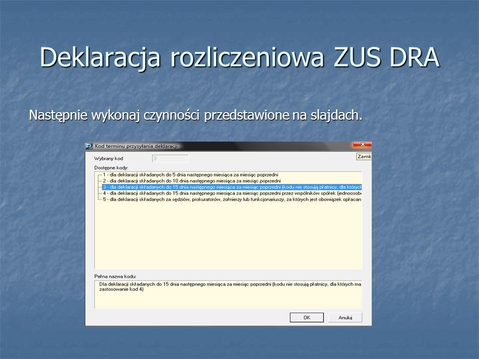Deklaracja rozliczeniowa ZUS DRA Następnie wykonaj czynności przedstawione na slajdach.