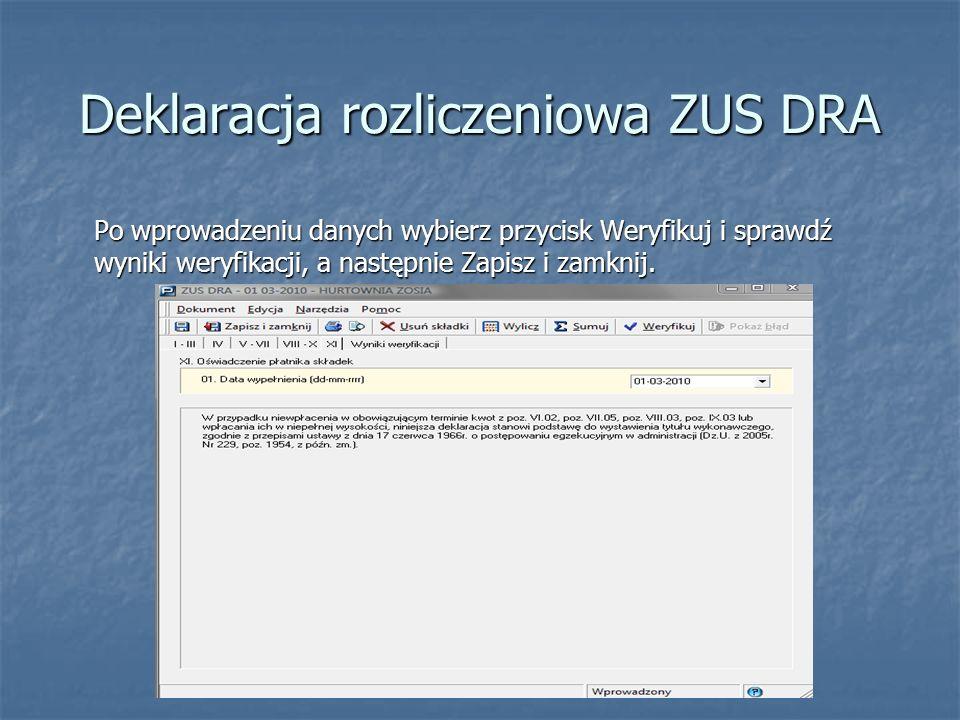 Deklaracja rozliczeniowa ZUS DRA Po wprowadzeniu danych wybierz przycisk Weryfikuj i sprawdź wyniki weryfikacji, a następnie Zapisz i zamknij.