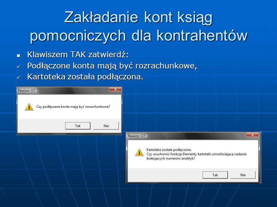 Klawiszem TAK zatwierdź: Klawiszem TAK zatwierdź: Podłączone konta mają być rozrachunkowe, Podłączone konta mają być rozrachunkowe, Kartoteka została podłączona.