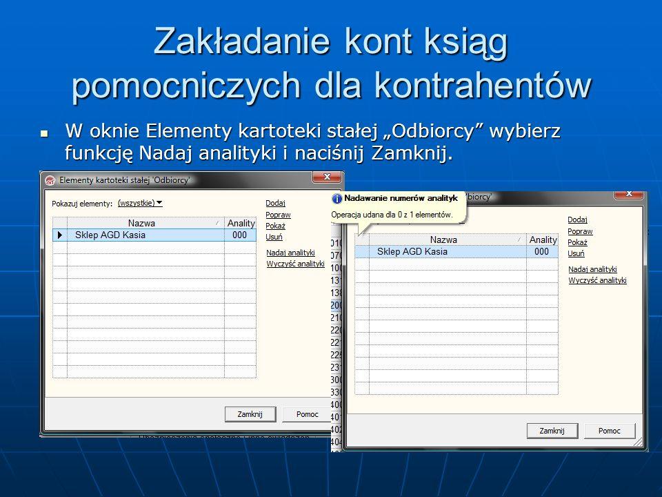 Zakładanie kont ksiąg pomocniczych dla kontrahentów W oknie Elementy kartoteki stałej Odbiorcy wybierz funkcję Nadaj analityki i naciśnij Zamknij.