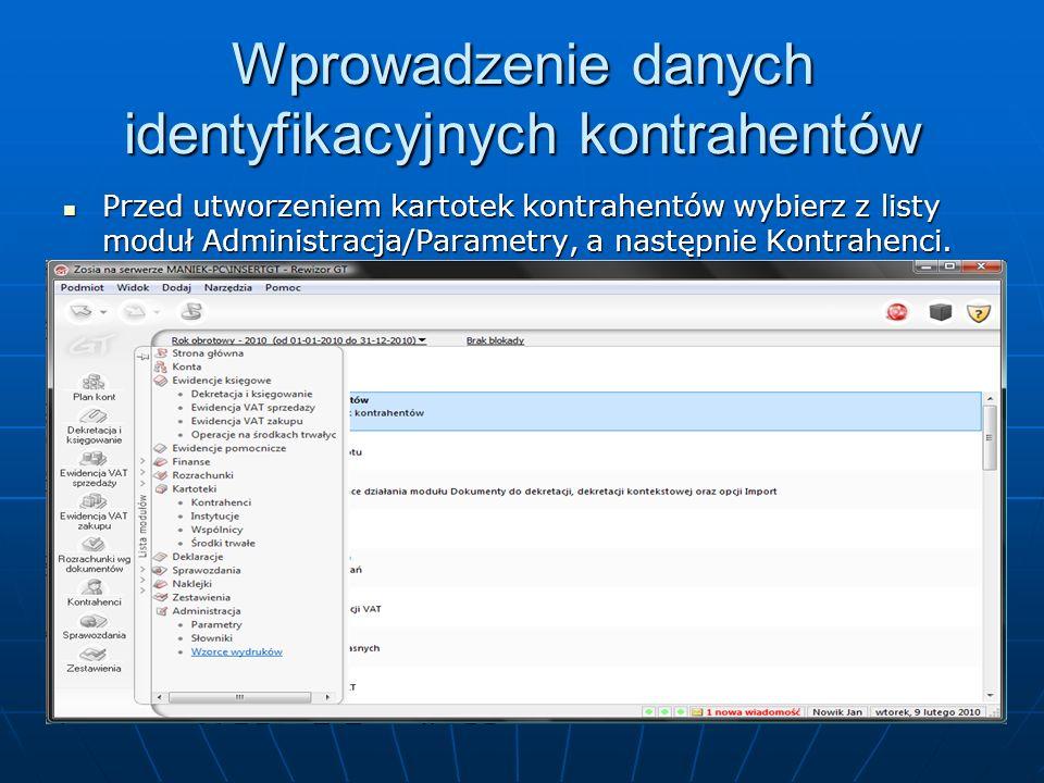 Wprowadzenie danych identyfikacyjnych kontrahentów Przed utworzeniem kartotek kontrahentów wybierz z listy moduł Administracja/Parametry, a następnie Kontrahenci.