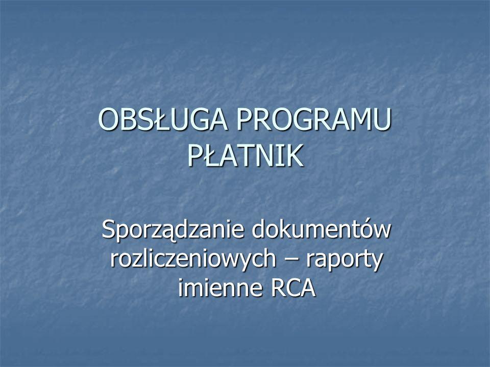 OBSŁUGA PROGRAMU PŁATNIK Sporządzanie dokumentów rozliczeniowych – raporty imienne RCA