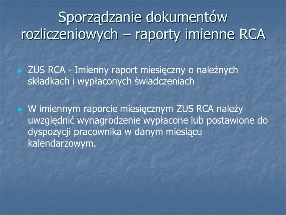 ZUS RCA - Imienny raport miesięczny o należnych składkach i wypłaconych świadczeniach W imiennym raporcie miesięcznym ZUS RCA należy uwzględnić wynagrodzenie wypłacone lub postawione do dyspozycji pracownika w danym miesiącu kalendarzowym.