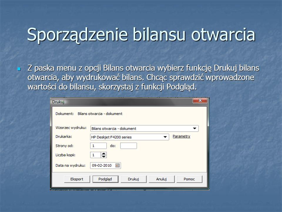 Z paska menu z opcji Bilans otwarcia wybierz funkcję Drukuj bilans otwarcia, aby wydrukować bilans. Chcąc sprawdzić wprowadzone wartości do bilansu, s