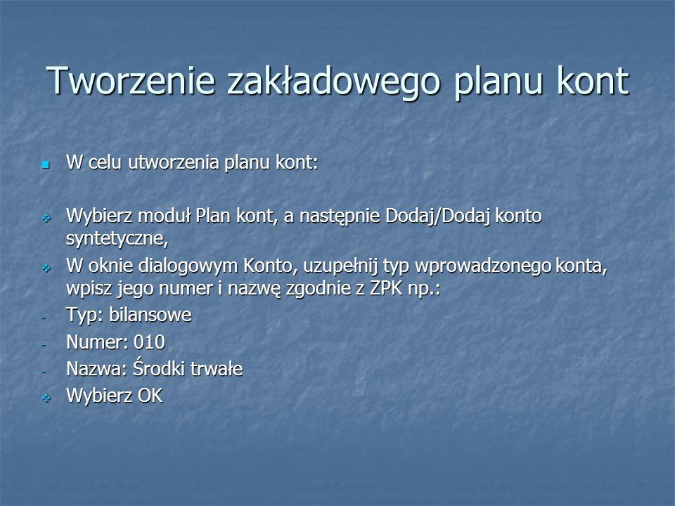 Tworzenie zakładowego planu kont W celu utworzenia planu kont: W celu utworzenia planu kont: Wybierz moduł Plan kont, a następnie Dodaj/Dodaj konto sy
