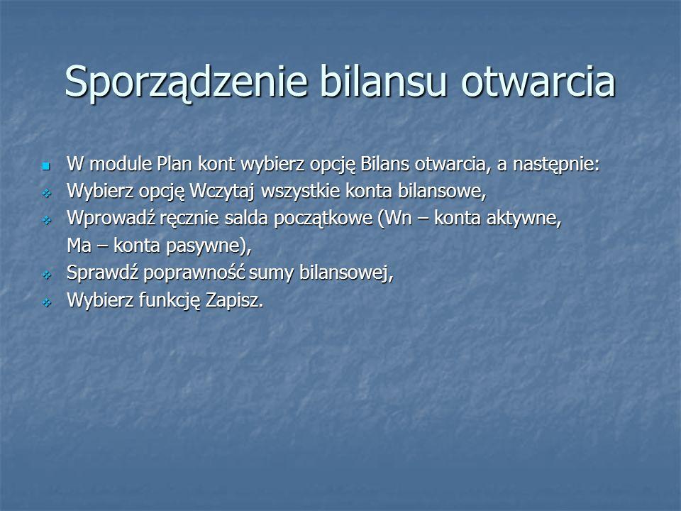 Sporządzenie bilansu otwarcia W module Plan kont wybierz opcję Bilans otwarcia, a następnie: W module Plan kont wybierz opcję Bilans otwarcia, a nastę