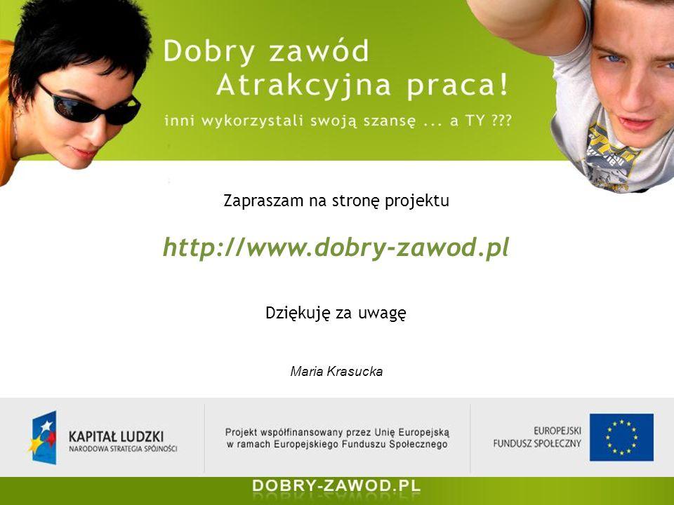 Zapraszam na stronę projektu http://www.dobry-zawod.pl Dziękuję za uwagę Maria Krasucka