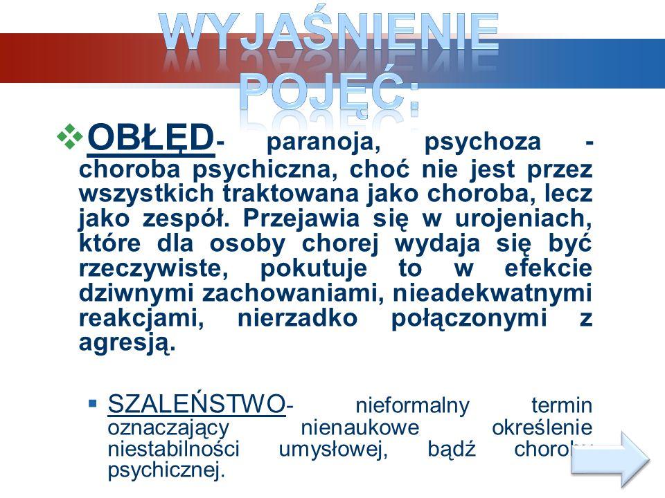 OBŁĘD - paranoja, psychoza - choroba psychiczna, choć nie jest przez wszystkich traktowana jako choroba, lecz jako zespół. Przejawia się w urojeniach,