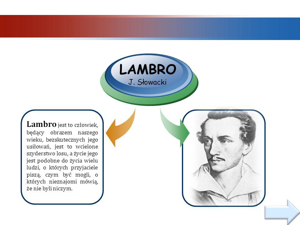Lambro jest to człowiek, będący obrazem naszego wieku, bezskutecznych jego usiłowań, jest to wcielone szyderstwo losu, a życie jego jest podobne do życia wielu ludzi, o których przyjaciele piszą, czym być mogli, o których nieznajomi mówią, że nie byli niczym.