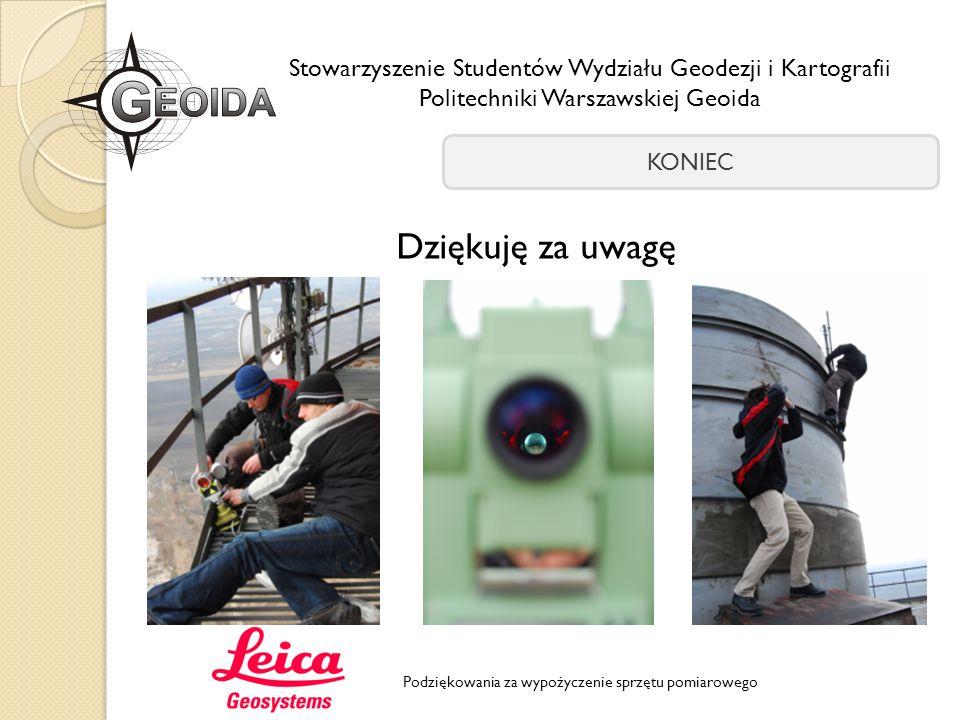 Stowarzyszenie Studentów Wydziału Geodezji i Kartografii Politechniki Warszawskiej Geoida KONIEC Dziękuję za uwagę Podziękowania za wypożyczenie sprzę