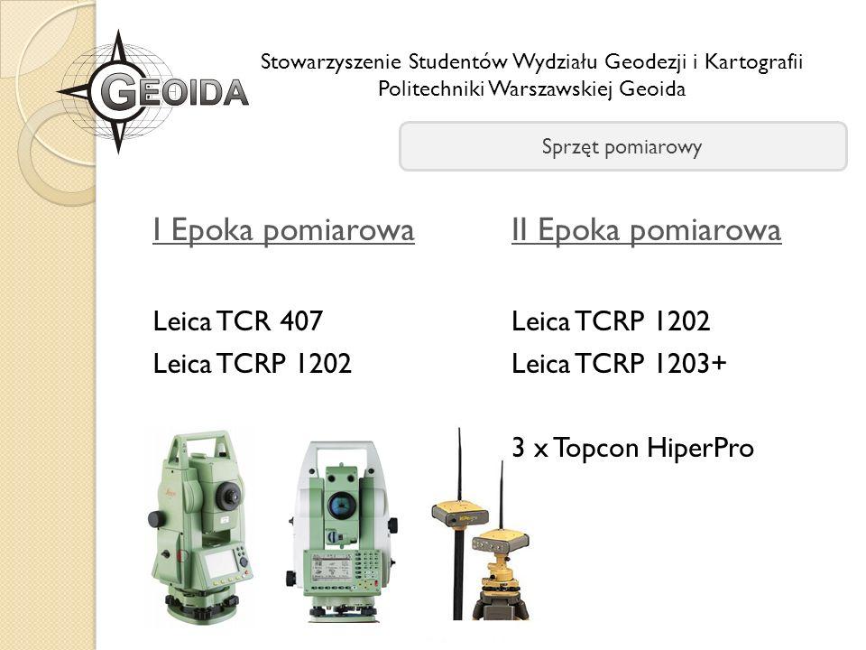 I Epoka pomiarowa Leica TCR 407 Leica TCRP 1202 Stowarzyszenie Studentów Wydziału Geodezji i Kartografii Politechniki Warszawskiej Geoida Sprzęt pomia