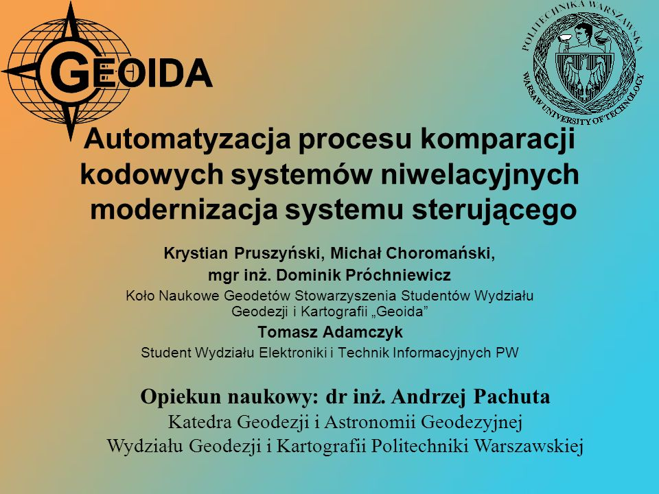Automatyzacja procesu komparacji kodowych systemów niwelacyjnych modernizacja systemu sterującego Krystian Pruszyński, Michał Choromański, mgr inż. Do