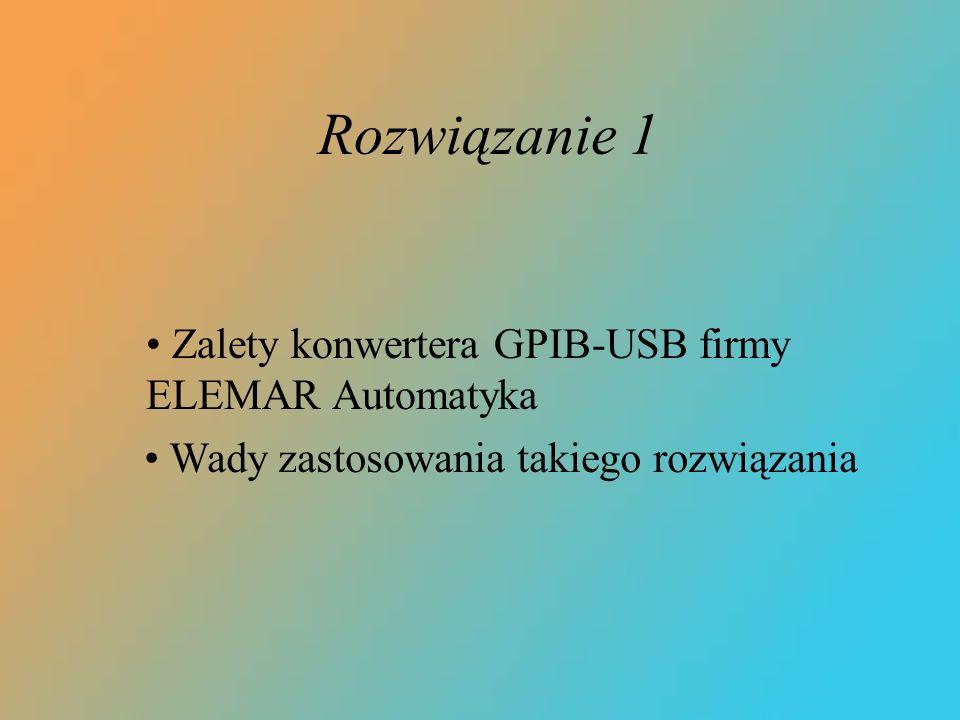 Rozwiązanie 1 Zalety konwertera GPIB-USB firmy ELEMAR Automatyka Wady zastosowania takiego rozwiązania