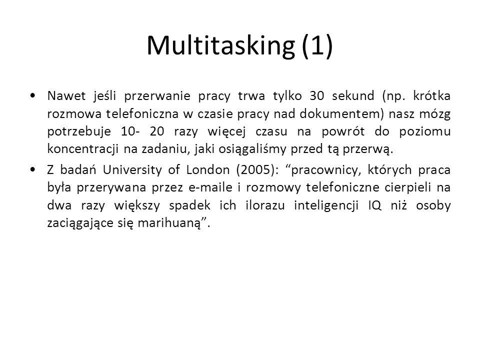 Multitasking (1) Nawet jeśli przerwanie pracy trwa tylko 30 sekund (np. krótka rozmowa telefoniczna w czasie pracy nad dokumentem) nasz mózg potrzebuj