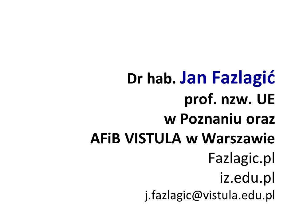 Dr hab. Jan Fazlagić prof. nzw. UE w Poznaniu oraz AFiB VISTULA w Warszawie Fazlagic.pl iz.edu.pl j.fazlagic@vistula.edu.pl
