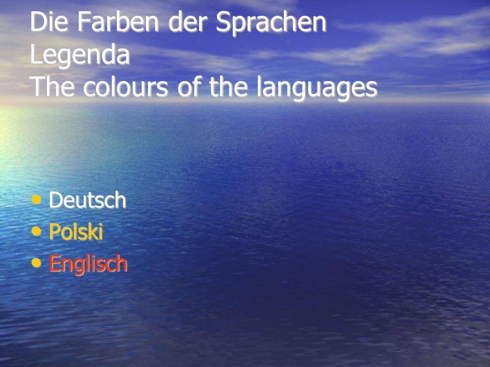 Die Farben der Sprachen Legenda The colours of the languages Deutsch Deutsch Polski Polski Englisch Englisch
