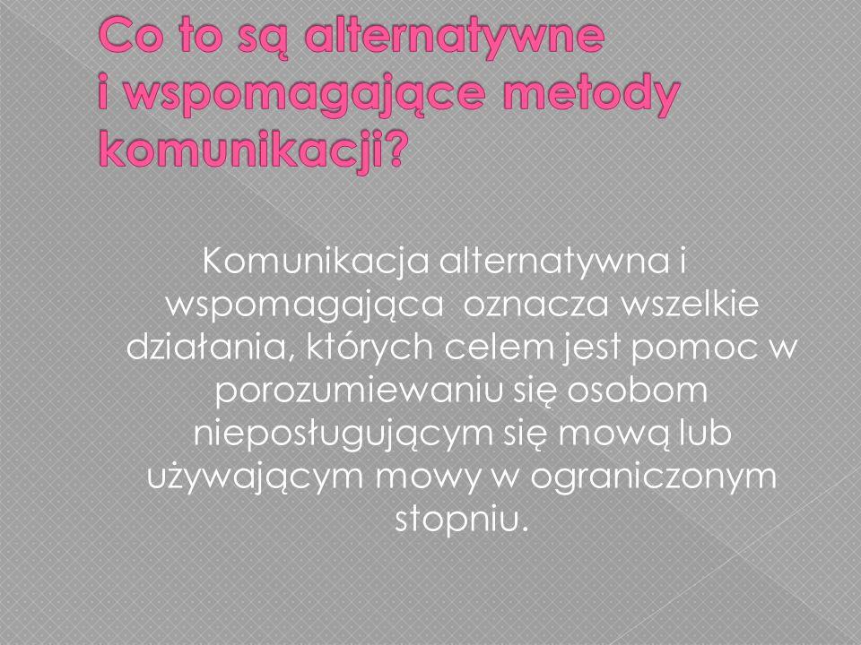 Komunikacja alternatywna zastępuje mowę werbalną, występuje wtedy, gdy osoba porozumiewa się bezpośrednio inaczej niż za pomocą mowy, np.