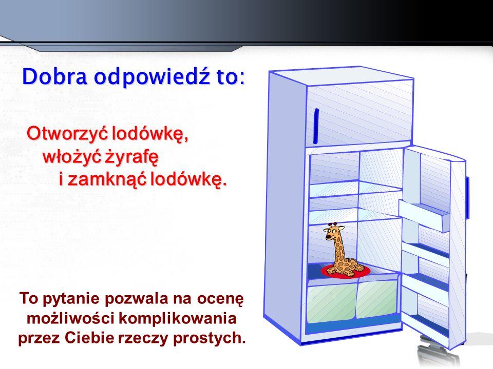 Pytanie numer 1: Jak umieścić żyrafę w lodówce?