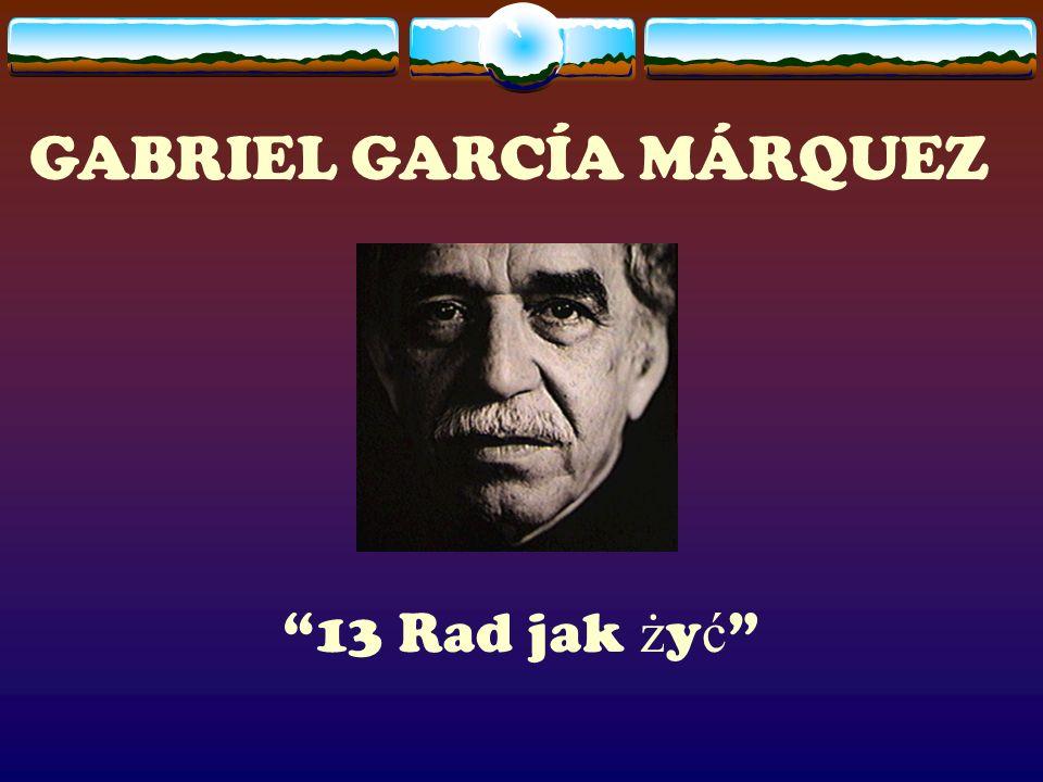 GABRIEL GARCÍA MÁRQUEZ 13 Rad jak ż y ć