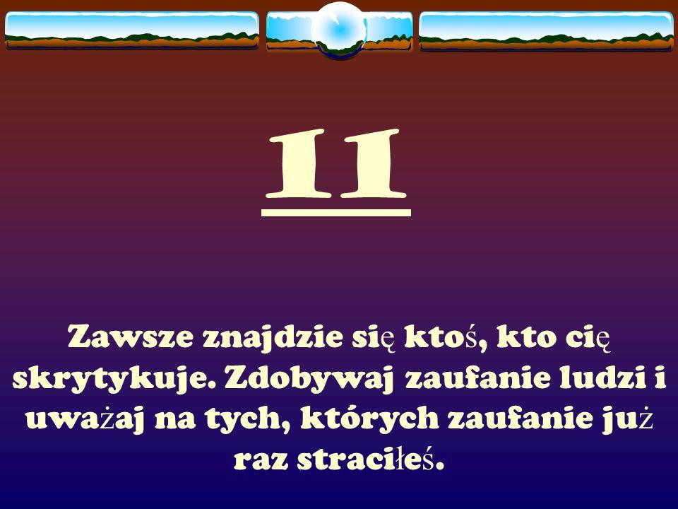 11 Zawsze znajdzie si ę kto ś, kto ci ę skrytykuje.
