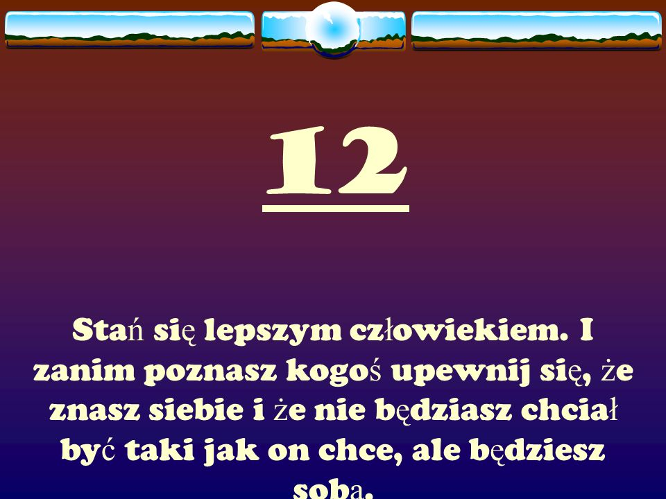 12 Sta ń si ę lepszym cz ł owiekiem.