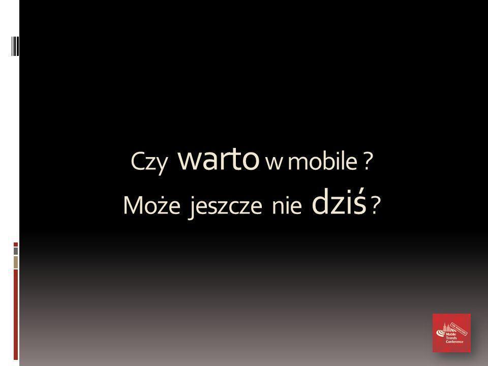 Czy warto w mobile Może jeszcze nie dziś