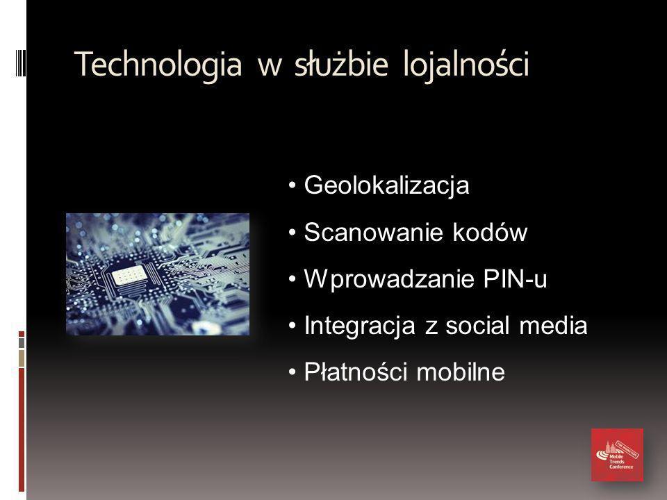 Technologia w służbie lojalności Geolokalizacja Scanowanie kodów Wprowadzanie PIN-u Integracja z social media Płatności mobilne