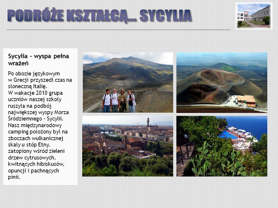 Sycylia – wyspa pełna wrażeń Po obozie językowym w Grecji przyszedł czas na słoneczną Italię. W wakacje 2010 grupa uczniów naszej szkoły ruszyła na po