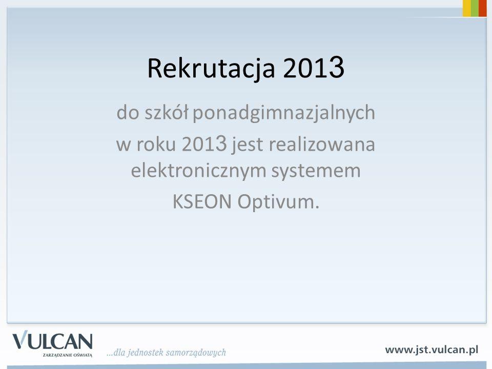 Rekrutacja 201 3 do szkół ponadgimnazjalnych w roku 201 3 jest realizowana elektronicznym systemem KSEON Optivum.