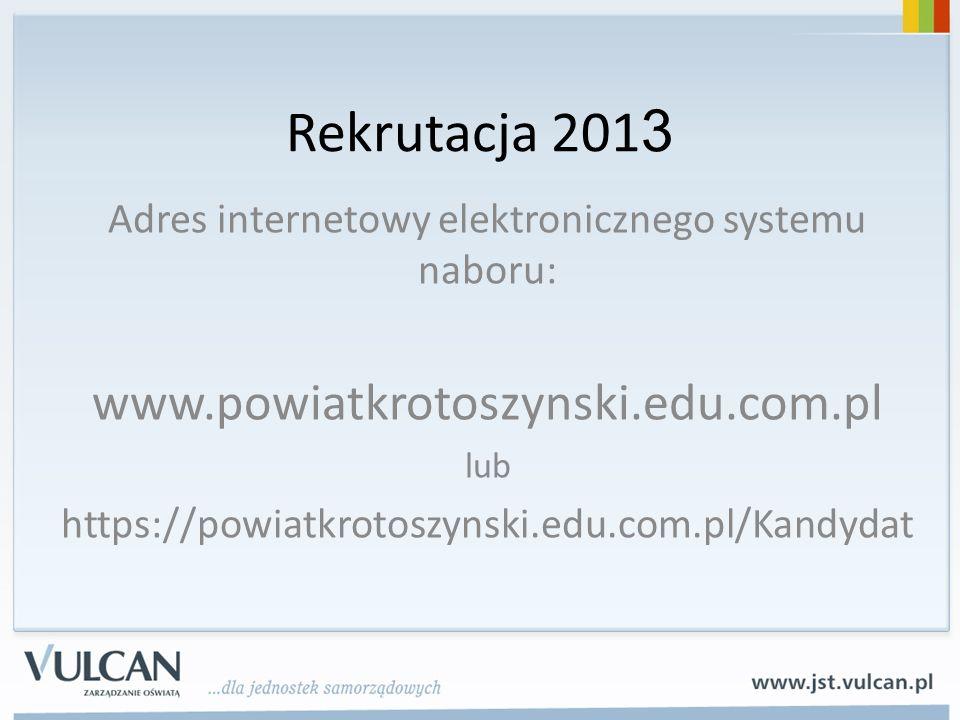 Rekrutacja 201 3 Adres internetowy elektronicznego systemu naboru: www.powiatkrotoszynski.edu.com.pl lub https://powiatkrotoszynski.edu.com.pl/Kandydat