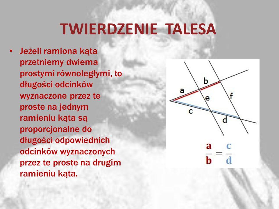 TWIERDZENIE TALESA Jeżeli ramiona kąta przetniemy dwiema prostymi równoległymi, to długości odcinków wyznaczone przez te proste na jednym ramieniu kąt
