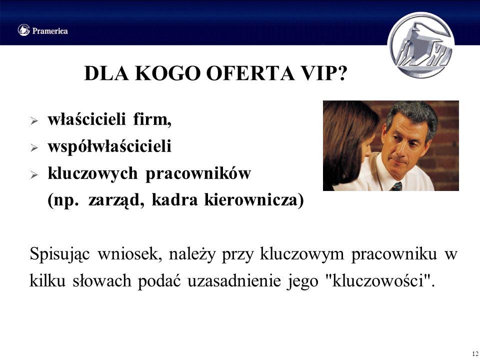 DLA KOGO OFERTA VIP? 12 właścicieli firm, współwłaścicieli kluczowych pracowników (np. zarząd, kadra kierownicza) Spisując wniosek, należy przy kluczo