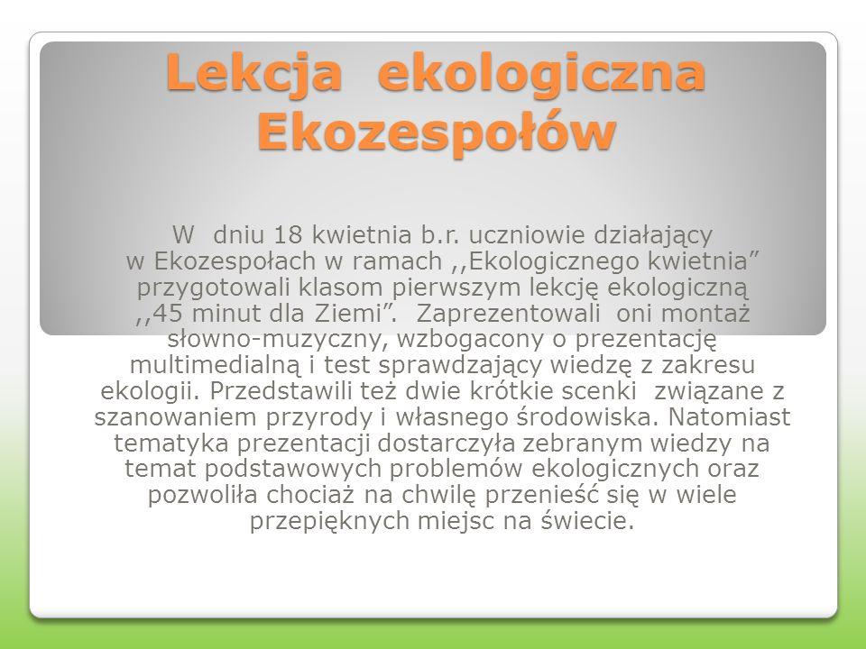 Lekcja ekologiczna Ekozespołów W dniu 18 kwietnia b.r.