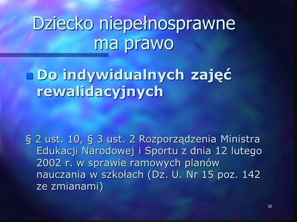 12 Dziecko niepełnosprawne ma prawo n Do indywidualnych zajęć rewalidacyjnych § 2 ust.