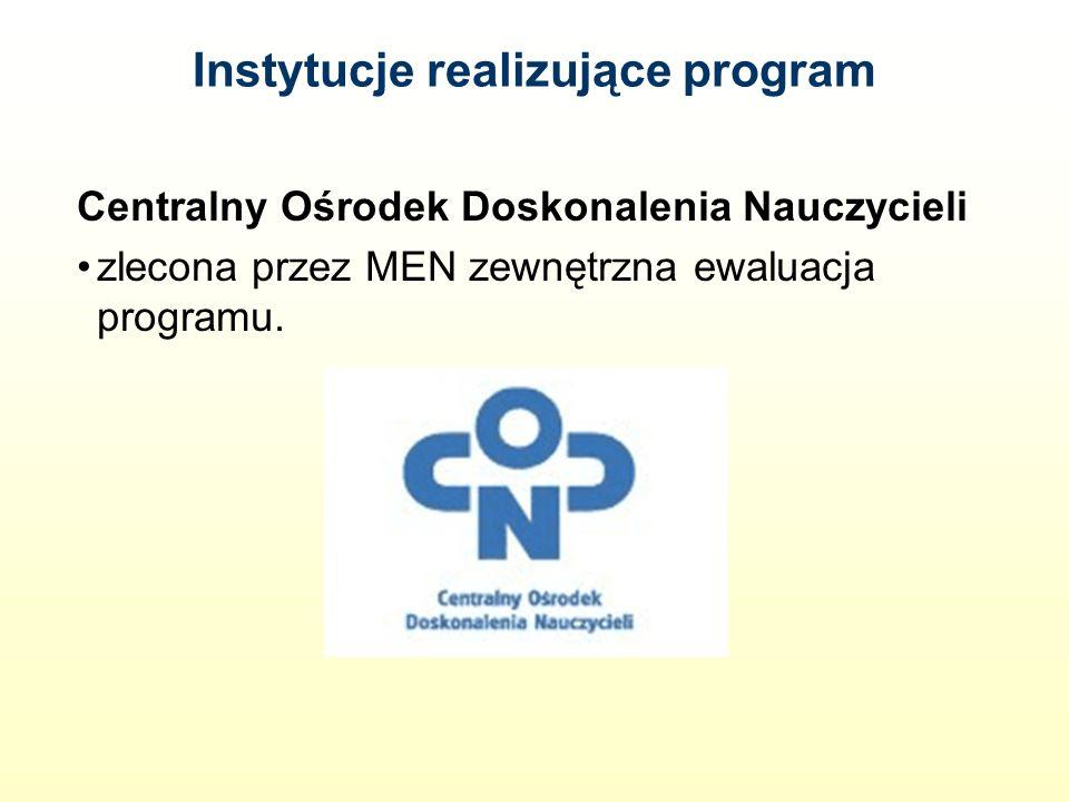 Instytucje realizujące program Centralny Ośrodek Doskonalenia Nauczycieli zlecona przez MEN zewnętrzna ewaluacja programu.