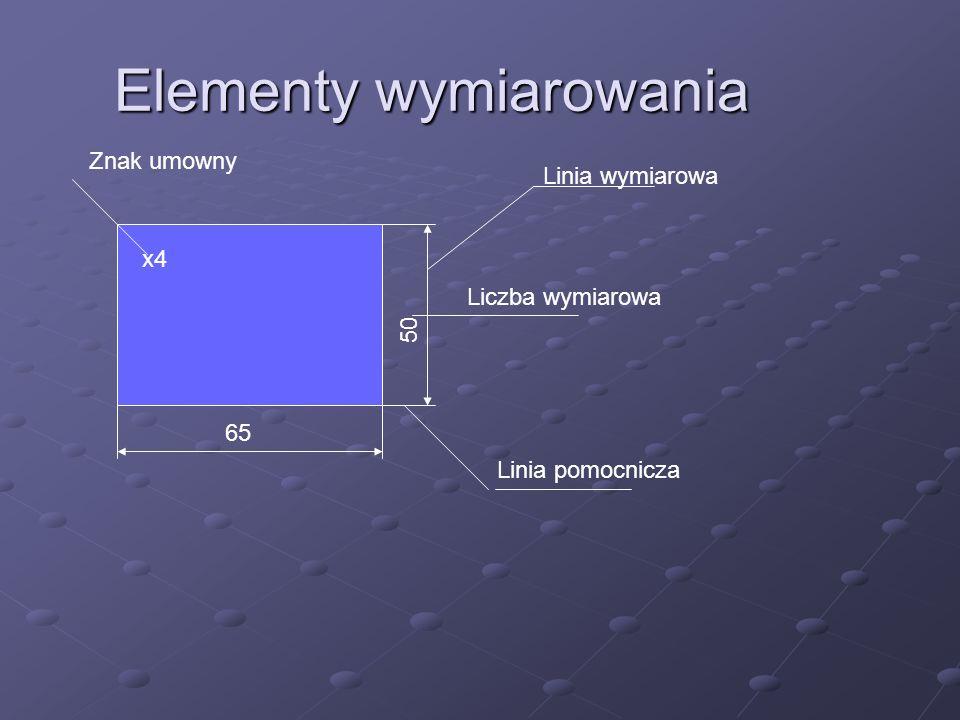 Elementy wymiarowania 65 Linia wymiarowa 50 Liczba wymiarowa Linia pomocnicza x4 Znak umowny